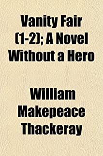 Vanity Fair (Volume 1-2); A Novel Without a Hero