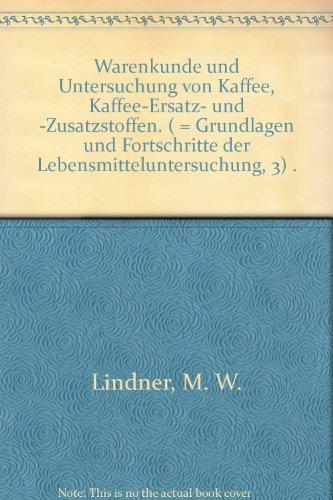 Warenkunde und Untersuchung von Kafee, Kaffee-Ersatz- und -Zusatzstoffen. (= Grundlagen und Forschritte der Lebensmitteluntersuchung - Band 3)