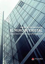 El muro de cristal: Una historia de superación. par Marta Oliver