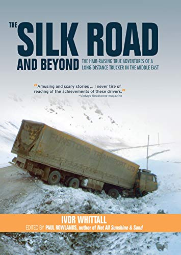 The Silk Road and Beyond: The Hair-Raising True Adventures of a Long-Distance Trucker in the Middle East (Old Pond Books) Driving Turkey, Syria, Jordan, Saudi Arabia, Kuwait, Iraq, & Iran in the 1970s
