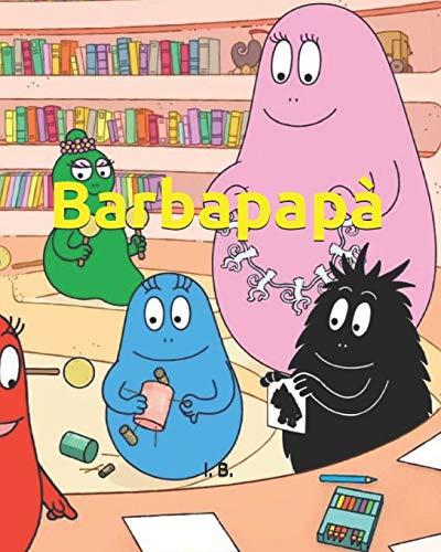 Barbapapà: Libro da colorare - Barbapapà da colorare - Libro di Barbapapà - Libro da colorare per bambini - Libro da colorare cartoni animati