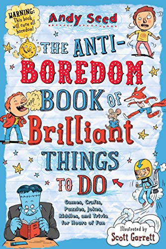 The Anti-Boredom Book of Brilliant Things to Do: Games, Crafts, Puzzles, Jokes, Riddles, and Trivia for Hours of Fun (Anti-Boredom Books)