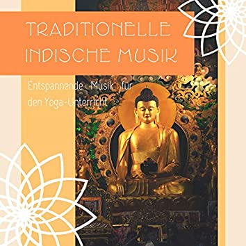 Traditionelle Indische Musik: Entspannende Musik für den Yoga-Unterricht