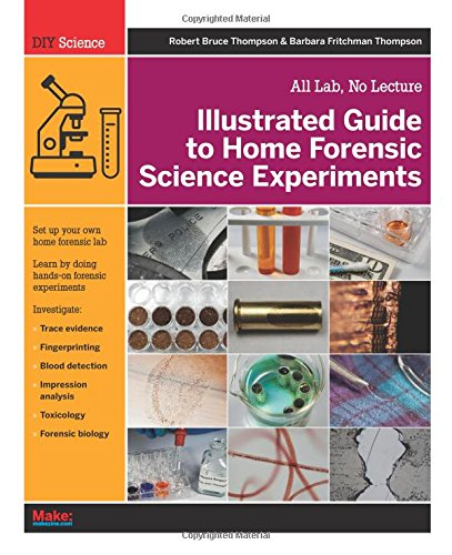 Compare Textbook Prices for Illustrated Guide to Home Forensic Science Experiments: All Lab, No Lecture Diy Science 1 Edition ISBN 9781449334512 by Thompson, Robert Bruce,Thompson, Barbara Fritchman