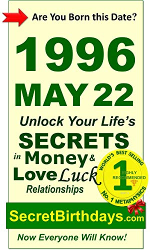 Born 1996 May 22? Your Birthday Secrets to Money, Love Relationships Luck: Fortune Telling Self-Help: Numerology, Horoscope, Astrology, Zodiac, Destiny ... Metaphysics (19960522) (English Edition)