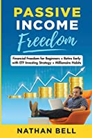 Passive Income Freedom: Financial Freedom for Beginners + Retire Early with ETF Investing Strategy + Millionaire Habits
