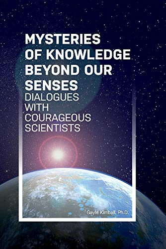 Mysteries of Knowledge Beyond Our Senses: Dialogues with Courageous Scientists (1) (Mysteries Trilogy)