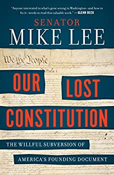 Our Lost Constitution  The Willful Subversion of America s Founding Document