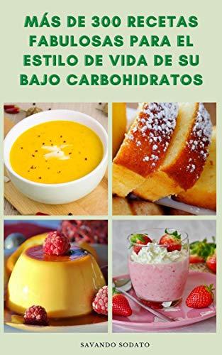 Más De 300 Recetas Fabulosas Para El Estilo De Vida De Su Bajo Carbohidratos : Libro De Cocina Para Dieta Baja En Carbohidratos - Recetas Para Aperitivos, Sopas, Verduras, Postres Y Más