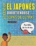 APRENDER EL JAPONÉS DIVIRTIÉNDOSE CON SOPAS DE LETRAS - Para Niños de 9 a 12 años - Descubre Cómo Mejorar tu Vocabulario con 2000 Palabras Escondidas ... de Aprendizaje y Folleto de Actividades