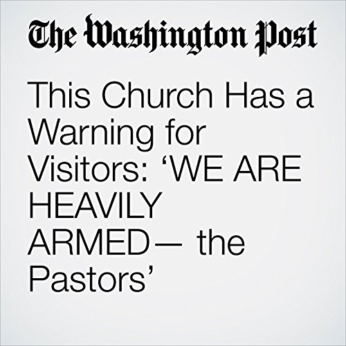 This Church Has a Warning for Visitors: 'WE ARE HEAVILY ARMED— the Pastors' copertina