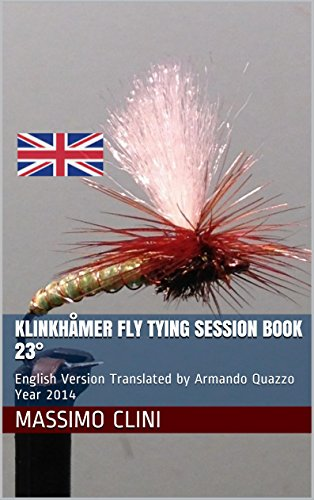 Klinkhåmer Fly Tying Session BOOK 23°: English Version Translated by Armando Quazzo Year 2014 (English Edition)