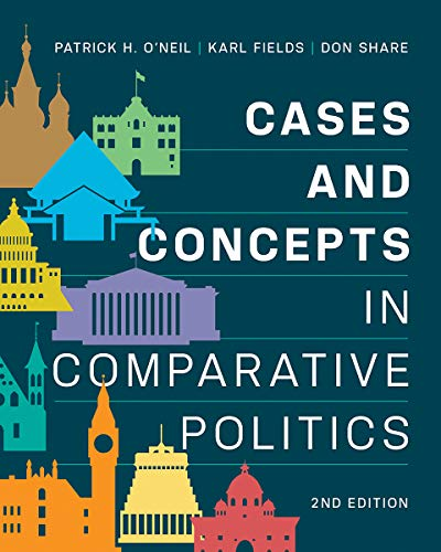 Compare Textbook Prices for Cases and Concepts in Comparative Politics Second Edition ISBN 9780393532890 by O'Neil, Patrick H.,Fields, Karl J.,Share, Don
