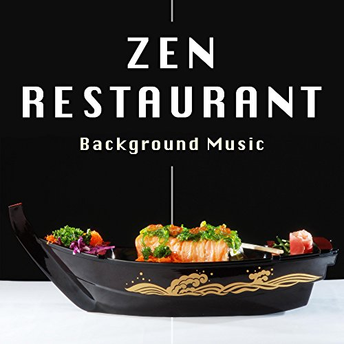 Zen Restaurant: Background Music to Set the Perfect Atmosphere for your Restaurant for Unforgettable Moments with the Best Relaxing Music curated by Music Professionals