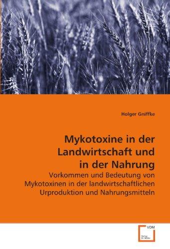 Mykotoxine in der Landwirtschaft und in der Nahrung: Vorkommen und Bedeutung von Mykotoxinen in der landwirtschaftlichen Urproduktion und Nahrungsmitteln