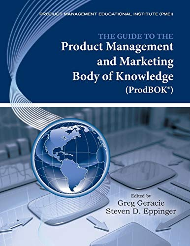 Compare Textbook Prices for The Guide to the Product Management and Marketing Body of Knowledge: ProdBOKR Guide 1 Edition ISBN 9780984518500 by Geracie, Greg,Eppinger, Steven D.