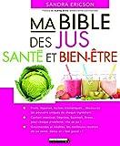 Ma Bible des jus : santé et bien être