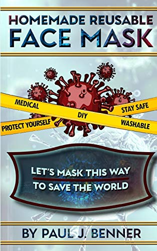 DIY HOMEMADE REUSABLE FACE MASK: 4 STEPS easy Guide with Pattern and Illustration to make Medical, Washable, Reusable, Protective Face mask.