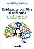 Rééducation cognitive chez l enfant - Apport des neurosciences, méthodologie et pratiques