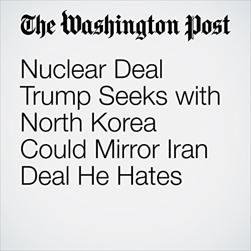 Nuclear Deal Trump Seeks with North Korea Could Mirror Iran Deal He Hates copertina