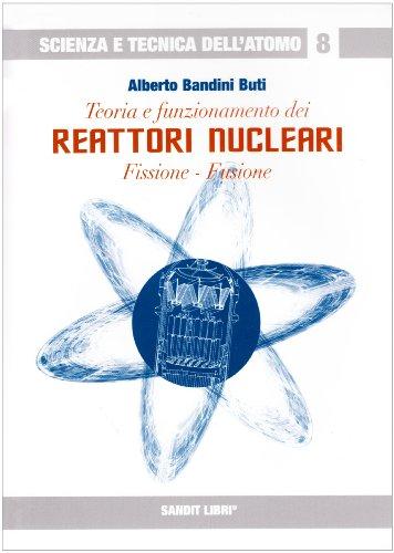 Teoria e funzionamento dei reattori nucleari. Fissione, fusione