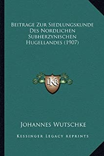 Beitrage Zur Siedlungskunde Des Nordlichen Subherzynischen Hugellandes (1907)
