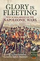 Glory Is Fleeting: New Scholarship on the Napoleonic Wars (From Reason to Revolution)