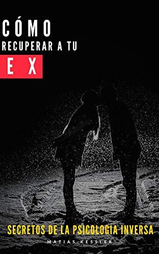 Cómo recuperar a tu ex: Secretos de la psicología inversa (Spanish Edition)