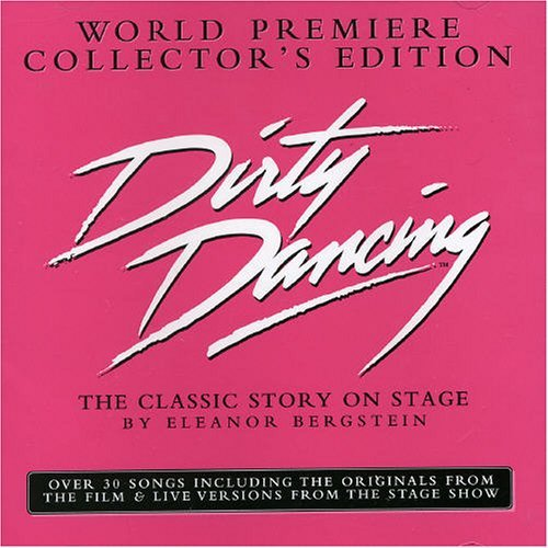 Dirty Dancing: Classic Story On Stage [Australian Import] by Original Cast Recording