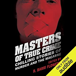 Masters of True Crime     Chilling Stories of Murder and the Macabre              By:                                                                                                                                 R. Barri Flowers (editor)                               Narrated by:                                                                                                                                 Tara Ochs,                                                                                        James Edward Thomas                      Length: 11 hrs and 51 mins     83 ratings     Overall 3.9
