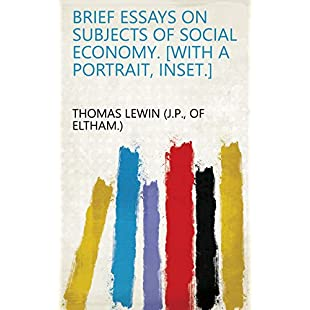 Brief Essays on Subjects of Social Economy. [With a portrait, inset.]