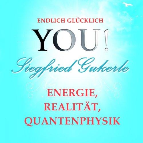 Energie, Realität und Quantenphysik (YOU! Endlich glücklich) Titelbild