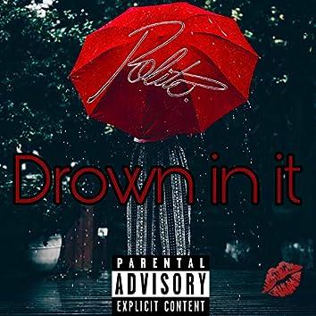 Drown in It