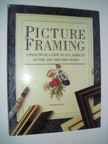 Picture Framing: A Practical Guide to All Aspects of the Art and the Craft