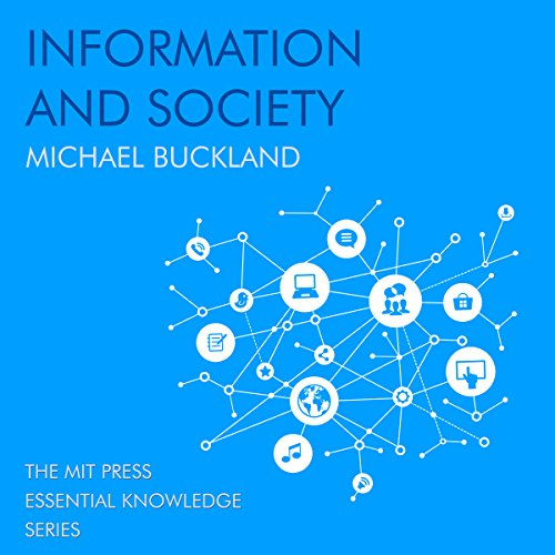 Information and Society                   By:                                                                                                                                 Michael Buckland                               Narrated by:                                                                                                                                 Steven Jay Cohen                      Length: 3 hrs and 48 mins     Not rated yet     Overall 0.0