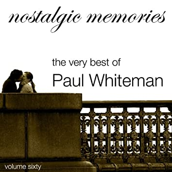 Nostalgic Memories-The Very Best of Paul Whiteman-Vol. 60