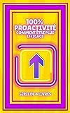 100% PROACTIVITÉ COMMENT ÊTRE PLUS EFFICACE: SÉRIE de 4 puissants LIVRES sur la PRODUCTIVITÉ et comment être plus PROACTIVE! (French Edition)