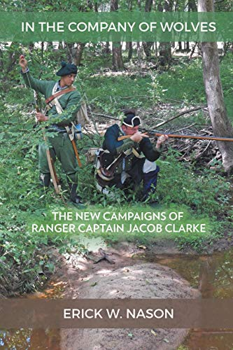 In the Company of Wolves: The New Campaigns of Ranger Captain Jacob Clarke