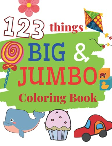 123 things BIG & JUMBO Coloring Book: 123 Coloring Pages For Kids Easy Large and Simple Picture, Preschool and Kindergarten