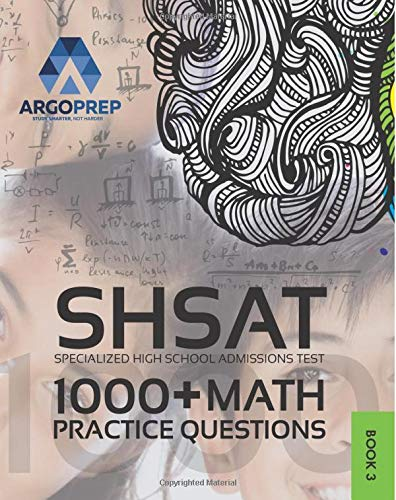 SHSAT Prep: 1,000+ Math Practice Questions | New York City Specialized High School Admissions Test by ArgoPrep (Ultimate SHSAT Prep by ArgoPrep)