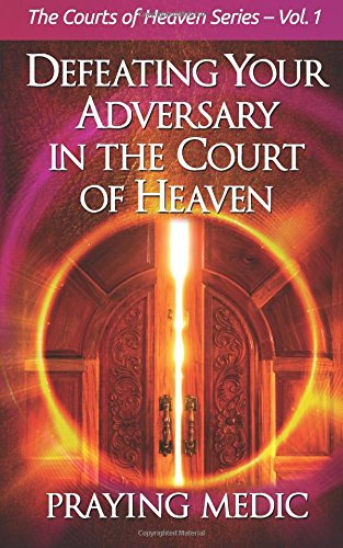 Compare Textbook Prices for Defeating Your Adversary in the Court of Heaven  ISBN 9780998091211 by Medic, Praying,Blain, Lydia
