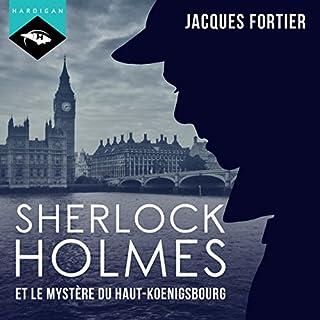 Sherlock Holmes et le mystère du Haut-Koenigsbourg                   De :                                                                                                                                 Jacques Fortier                               Lu par :                                                                                                                                 Jacques Fortier                      Durée : 4 h et 35 min     20 notations     Global 3,9