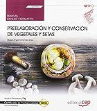 Manual. Preelaboración y conservación de vegetales y setas (UF0063). Certificados de profesionalidad. Cocina (HOTR0408)