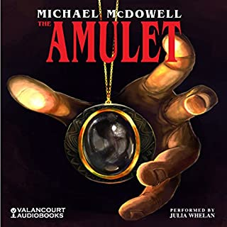 The Amulet                   By:                                                                                                                                 Michael McDowell                               Narrated by:                                                                                                                                 Julia Whelan                      Length: 10 hrs and 41 mins     13 ratings     Overall 4.4