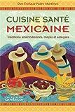 Cuisine santé mexicaine: Traditions amérindiennes, mayas et aztèques
