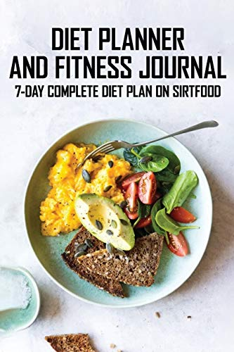 Diet Planner And Fitness Journal: 7-Day COMPLETE Diet Plan On Sirtfood: Activates The Skinny Gene For Fast Weight Loss