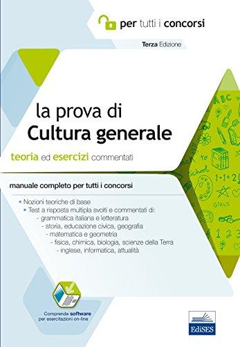 La prova a test di cultura generale. Teoria ed esercizi commentati. Manuale completo per tutti i concorsi. Con software di simulazione