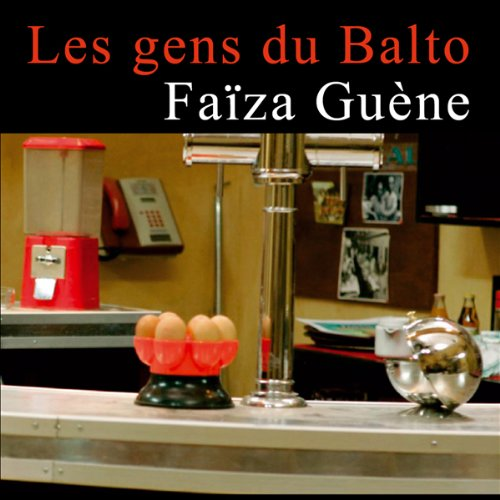 Les gens du Balto                    By:                                                                                                                                 Faïza Guène                               Narrated by:                                                                                                                                 Julie Basecqz,                                                                                        Patrick Donnay,                                                                                        Cachou Kirsch,                   and others                 Length: 2 hrs and 50 mins     Not rated yet     Overall 0.0