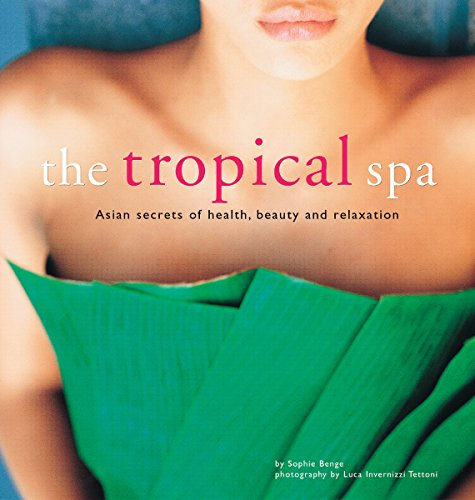 The Tropical Spa: Asian Secrets of Health, Beauty and Relaxation