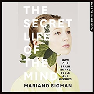 The Secret Life of the Mind     How Our Brain Thinks, Feels and Decides              By:                                                                                                                                 Mariano Sigman                               Narrated by:                                                                                                                                 Peter Noble                      Length: 9 hrs and 4 mins     35 ratings     Overall 4.5